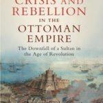 [PDF] [EPUB] Crisis and Rebellion in the Ottoman Empire: The Downfall of a Sultan in the Age of Revolution Download