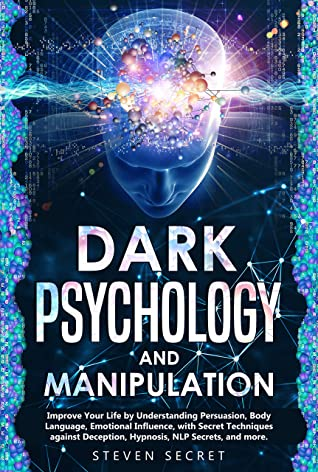 [PDF] [EPUB] Dark Psychology and Manipulation: Improve Your Life by Understanding Persuasion, Body Language, Emotional Influence, with Secret Techniques against Deception, Hypnosis, NLP Secrets, and more Download by Steven Secret