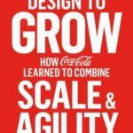 [PDF] [EPUB] Design to Grow: How Coca-Cola Learned to Combine Scale and Agility (and How You Can Too) Download