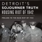 [PDF] [EPUB] Detroit's Sojourner Truth Housing Riot of 1942: Prelude to the Race Riot of 1943 Download