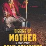 [PDF] [EPUB] Digging Up Mother: A Love Story Download