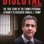 [PDF] [EPUB] Disloyal: The True Story of the Former Personal Attorney to President Donald J. Trump Download