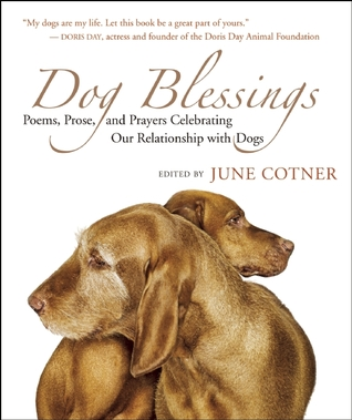 [PDF] [EPUB] Dog Blessings: Poems, Prose, and Prayers Celebrating Our Relationship with Dogs Download by June Cotner