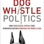 [PDF] [EPUB] Dog Whistle Politics: How Coded Racial Appeals Have Reinvented Racism and Wrecked the Middle Class Download