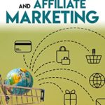 [PDF] [EPUB] Dropshipping And Affiliate Marketing: A Beginner's Guide To Get Your Passive Income and Build Your Store Step-by-Step Straight From Home, With Strategies That Will Help You Build Your Online Empire. Download