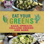 [PDF] [EPUB] Eat Your Greens: Kale, Spinach, Collard Greens, and More Download