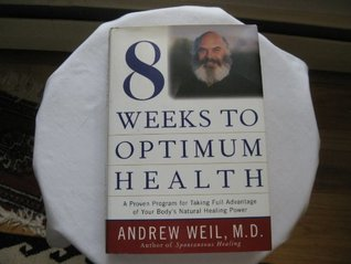 [PDF] [EPUB] Eight Weeks To Optimum Health - A Proven Program For Taking Full Advantage Of Your Body's Natural Healing Power Download by Andrew, M.D. Weil