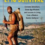 [PDF] [EPUB] Epic Survival: Extreme Adventure, Stone Age Wisdom, and Lessons in Living From a Modern Hunter-Gatherer Download
