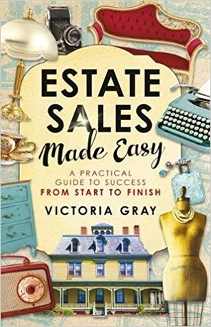 [PDF] [EPUB] Estate Sales Made Easy: A Practical Guide to Success from Start to Finish Download by Victoria   Gray
