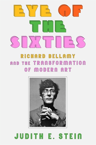 [PDF] [EPUB] Eye of the Sixties: Richard Bellamy and the Transformation of Modern Art Download by Judith E. Stein
