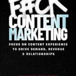 [PDF] [EPUB] F#ck Content Marketing: Focus on Content Experience to Drive Demand, Revenue and Relationships Download