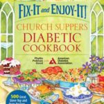 [PDF] [EPUB] Fix-It and Enjoy-It! Church Suppers Diabetic Cookbook: 500 Great Stove-Top And Oven Recipes– For Everyone! Download
