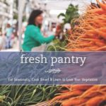 [PDF] [EPUB] Fresh Pantry: Eat Seasonally, Cook Smart and Learn to Love Your Vegetables Download