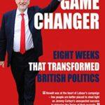 [PDF] [EPUB] Game Changer – Eight Weeks That Transformed British Politics Download