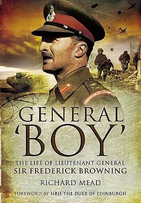 [PDF] [EPUB] General 'Boy': The Life of Lieutenant General Sir Frederick Browning Download by Richard B. Mead