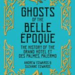 [PDF] [EPUB] Ghosts of the Belle Époque: The History of the Grand Hôtel et des Palmes, Palermo Download