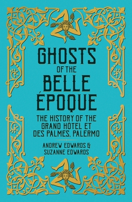 [PDF] [EPUB] Ghosts of the Belle Époque: The History of the Grand Hôtel et des Palmes, Palermo Download by Andrew Edwards