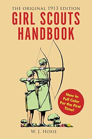 [PDF] [EPUB] Girl Scouts Handbook: The Original 1913 Edition Download by W. J. Hoxie