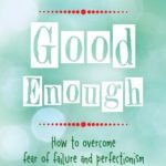 [PDF] [EPUB] Good Enough: How to Overcome Fear of Failure and Perfectionism to Live Your Best Life Download
