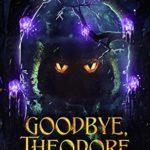 [PDF] [EPUB] Goodbye, Theodore (Book 1) Download