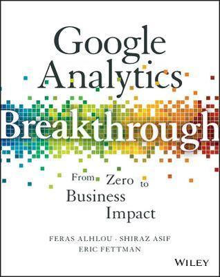 [PDF] [EPUB] Google Analytics Breakthrough: From Zero to Business Impact Download by Feras Alhlou