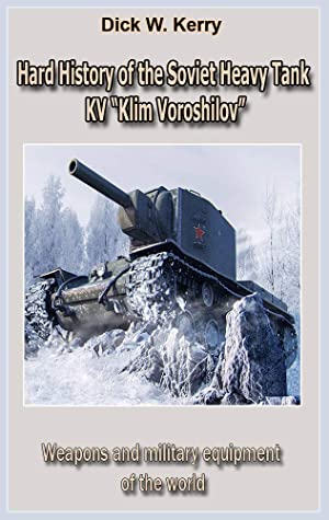"""[PDF] [EPUB] Hard History of the USSR Heavy Tank KV """"Klim Voroshilov"""": Weapons and military equipment of the world Download by Dick W. Kerry"""