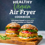 [PDF] [EPUB] Healthy Vegan Air Fryer Cookbook: 100 Plant-Based Recipes with Fewer Calories and Less Fat Download