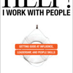 [PDF] [EPUB] Help! I Work with People: Getting Good at Influence, Leadership, and People Skills Download