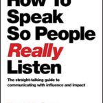 [PDF] [EPUB] How to Speak So People Really Listen: The Straight-Talking Guide to Communicating with Influence and Impact Download