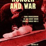 [PDF] [EPUB] Hunger and War: Food Provisioning in the Soviet Union During World War II Download