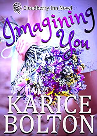 [PDF] [EPUB] Imagining You: A Small Town Romance Filled with Sisterly Women's Fiction (Cloudberry Inn Book 1) Download by Karice Bolton