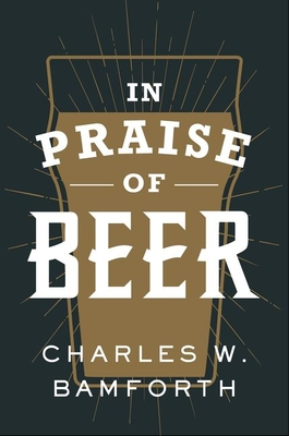 [PDF] [EPUB] In Praise of Beer Download by Charles W. Bamforth
