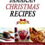 [PDF] [EPUB] Jamaican Christmas Recipes: 21 Most Wanted Jamaican Christmas Recipes (Christmas Recipes Book) Download