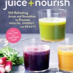 [PDF] [EPUB] Juice + Nourish: 100 Refreshing Juices and Smoothies to Promote Health, Energy, and Beauty Download