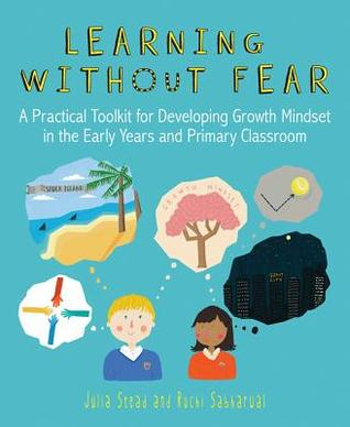 [PDF] [EPUB] Learning Without Fear: A Practical Toolkit for Developing Growth Mindset in the Early Years and Primary Classroom Download by Julia Stead