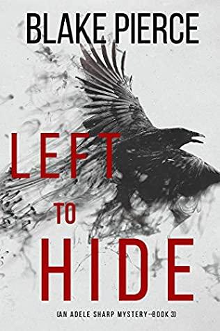 [PDF] [EPUB] Left To Hide (Adele Sharp #3) Download by Blake Pierce