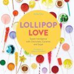 [PDF] [EPUB] Lollipop Love: Sweet Indulgence with Chocolate, Caramel, and Sugar Download