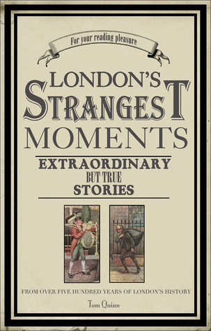 [PDF] [EPUB] London's Strangest Tales: Extraordinary But True Tales from Over a Thousand Years of London's History Download by Tom Quinn