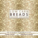 [PDF] [EPUB] Low Carb Breads, Crackers and More: From The Authors of The Low Carb High Fat Diet (Ketogenic Book 2) Download