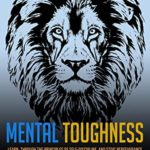 [PDF] [EPUB] MENTAL TOUGHNESS: Learn, Through The Principles Of Self-Discipline And Stoic Perseverance, How To Develop An Unbeatable Mindset, Boost Your Self-Confidence And Accomplish Your Goals In Life And Work Download