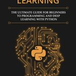 [PDF] [EPUB] Machine Learning: The Ultimate Guide for Beginners to Programming and Deep Learning With Python. Download