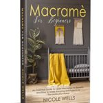 [PDF] [EPUB] Macramé For Beginners: An Essential Guide to Learn Macrame, Its Benefits and How to Make Amazing DIY Projects to Decorate your Home Download