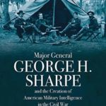 [PDF] [EPUB] Major General George H. Sharpe and The Creation of American Military Intelligence in the Civil War Download