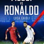 [PDF] [EPUB] Messi vs Ronaldo 2018- Updated Edition: The Greatest Rivalry Download