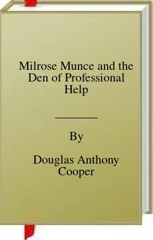 [PDF] [EPUB] Milrose Munce and the Den of Professional Help Download by Douglas Anthony Cooper