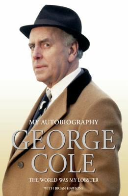[PDF] [EPUB] My Autobiography: The World Was My Lobster Download by George Cole