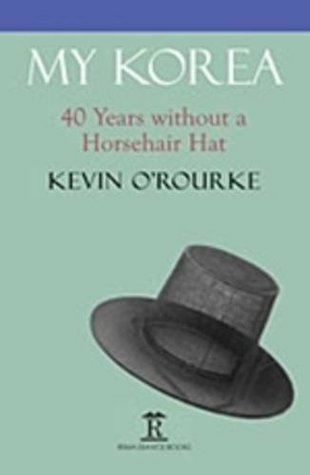 [PDF] [EPUB] My Korea: Forty Years Without a Horsehair Hat Download by Kevin O'Rourke