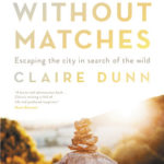 [PDF] [EPUB] My Year Without Matches: Escaping the City in Search of the Wild Download