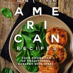 [PDF] [EPUB] Native American Recipes: Your Cookbook of Traditional, Healthy Dish Ideas! Download
