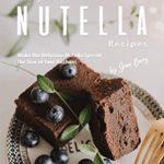 [PDF] [EPUB] Nifty Nutella Recipes: Make the Delicious Nutella Spread the Star of Your Kitchen! Download